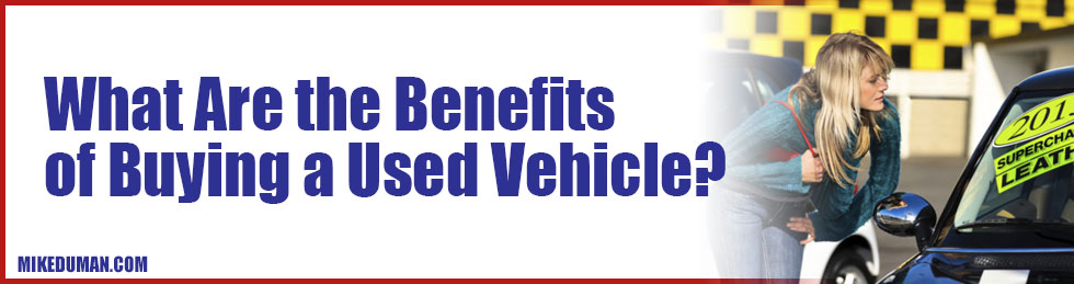 What Are the Benefits of Buying a Used Vehicle?