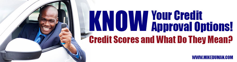 Know Your Credit Approval Options! Credit Scores and What Do They Mean?