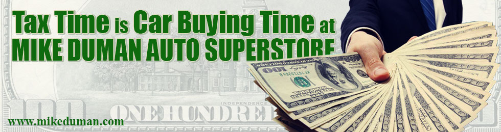 Tax Time is Car Buying Time at Mike Duman Auto Superstore