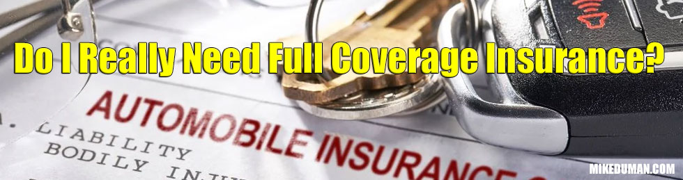 Do I Really Need Full Coverage Insurance?