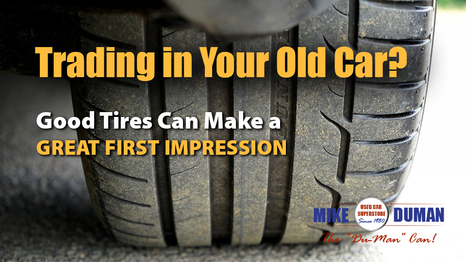 Trading in Your Old Car? Good Tires Can Make a Great First ...